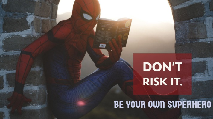 Don't Risk It: Be Your Own Superhero